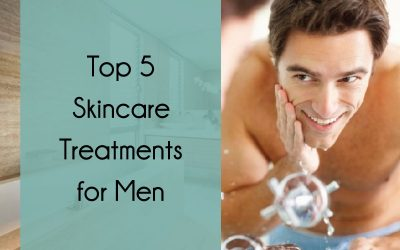 Top 5 Skincare Treatments for Men