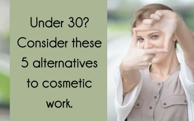 Under 30? Consider these 5 alternatives to cosmetic work
