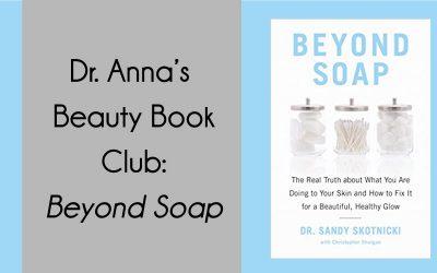 Dr. Anna's Beauty Book Club: Beyond Soap by Dr. Sandy Skotnicki