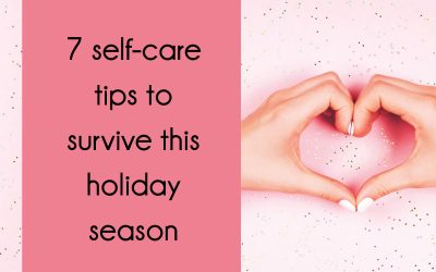 7 self-care tips to survive this holiday season